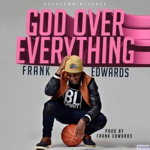 Frank Edwards - God Over Everything